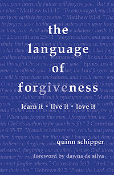 the language of forgiveness : learn it / live it / love it