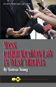 Mass Communication Law in West Virginia, 2nd Edition