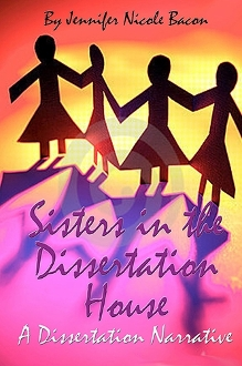 Sisters in the Dissertation House: A Dissertation Narrative