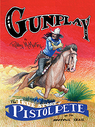 Gunplay: The True Story of Pistol Pete on the Hootowl Trail